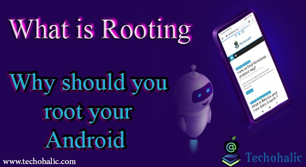 What is rooting? Why should you root your Android